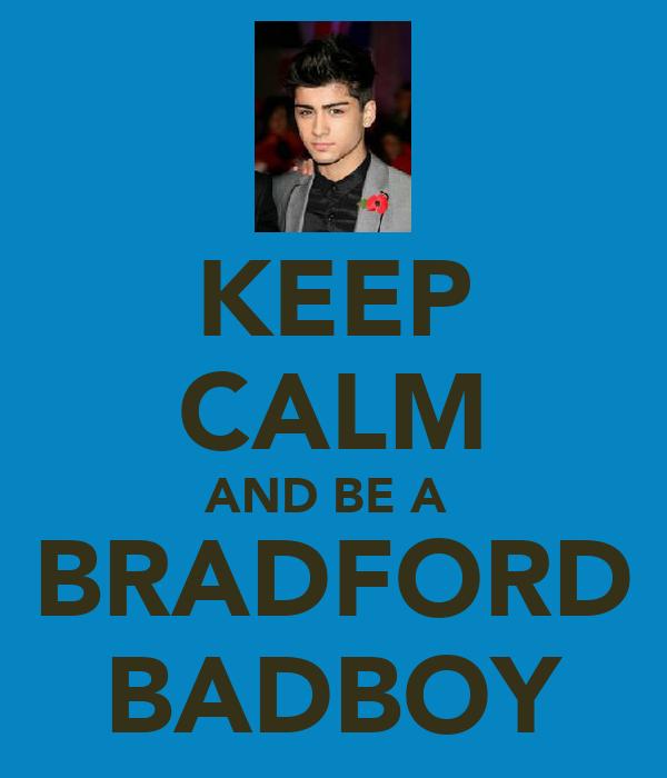KEEP CALM AND BE A  BRADFORD BADBOY