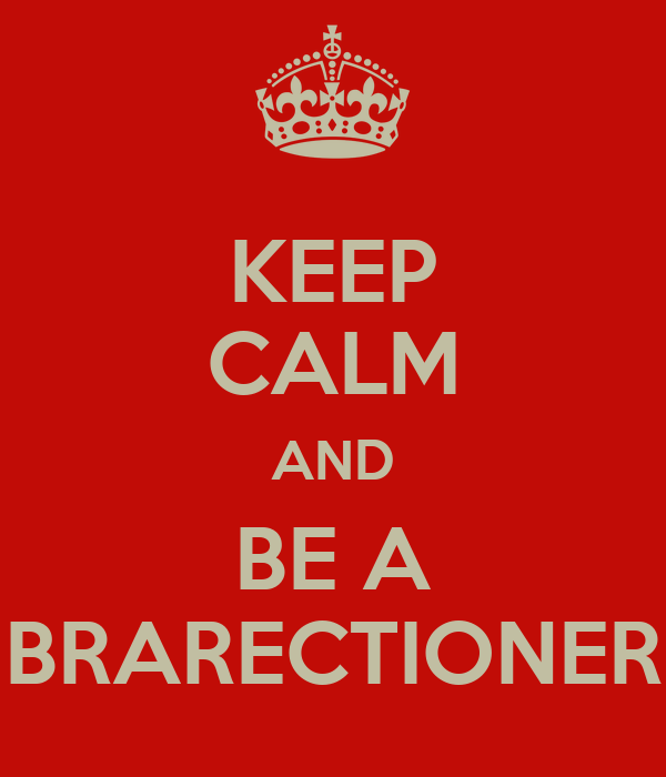 KEEP CALM AND BE A BRARECTIONER