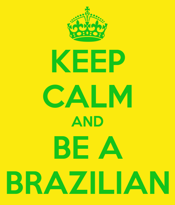 KEEP CALM AND BE A BRAZILIAN