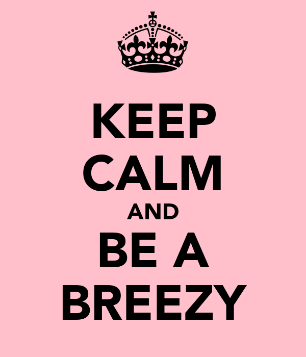 KEEP CALM AND BE A BREEZY