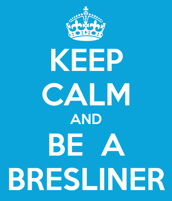 KEEP CALM AND BE  A BRESLINER