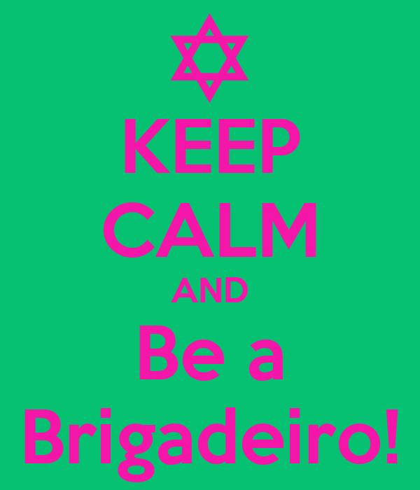 KEEP CALM AND Be a Brigadeiro!