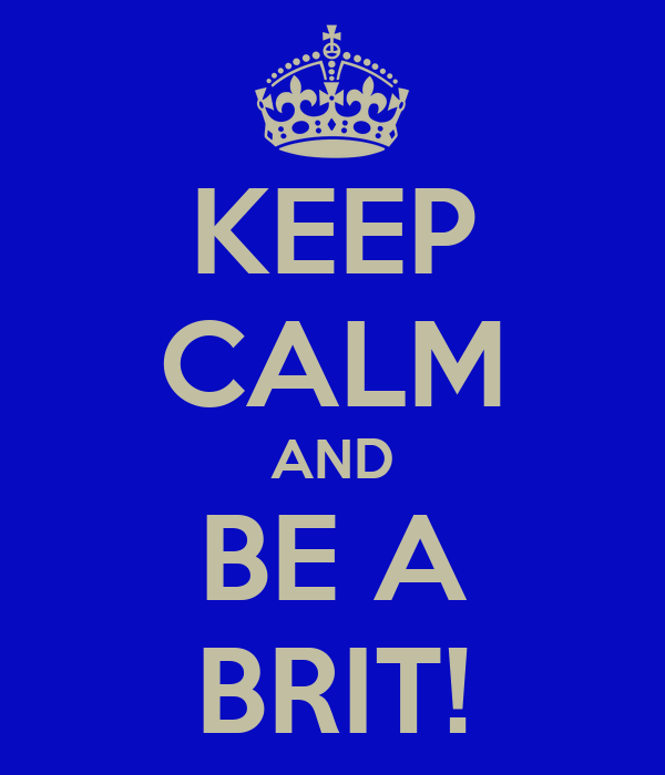 KEEP CALM AND BE A BRIT!