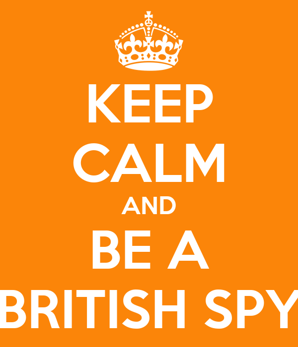 KEEP CALM AND BE A BRITISH SPY