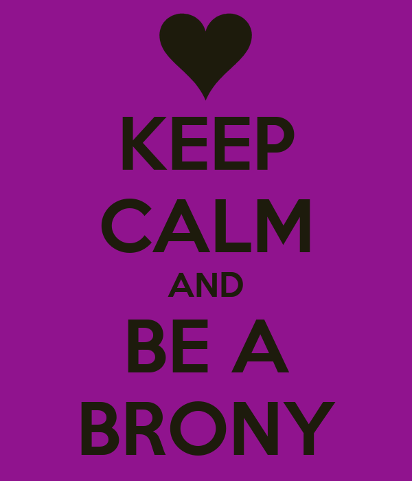 KEEP CALM AND BE A BRONY
