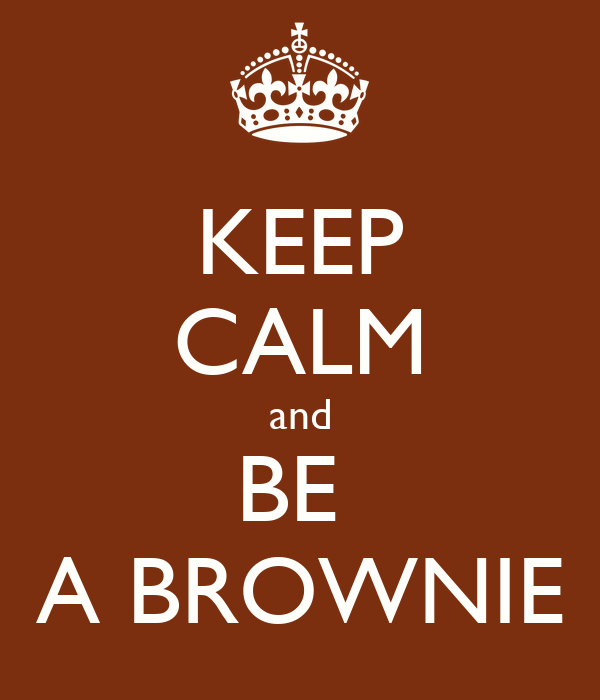 KEEP CALM and BE  A BROWNIE