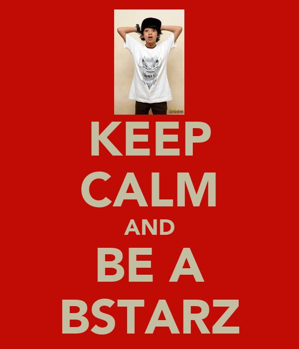 KEEP CALM AND BE A BSTARZ