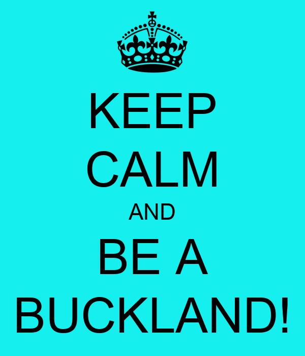 KEEP CALM AND BE A BUCKLAND!