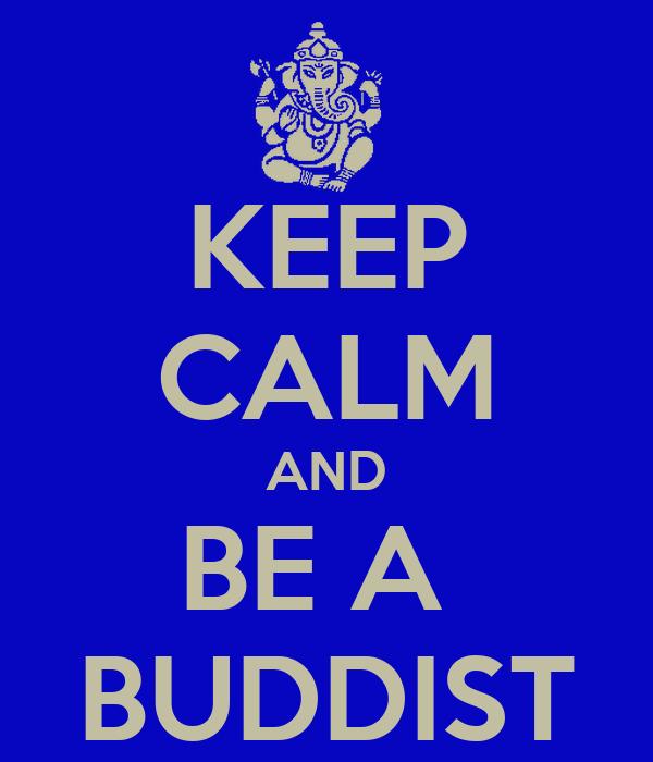 KEEP CALM AND BE A  BUDDIST