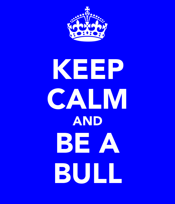 KEEP CALM AND BE A BULL