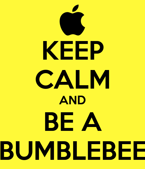 KEEP CALM AND BE A BUMBLEBEE