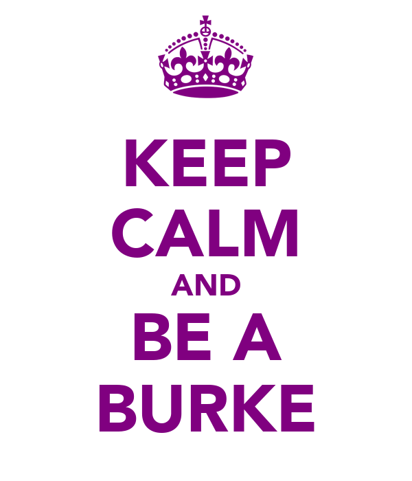 KEEP CALM AND BE A BURKE