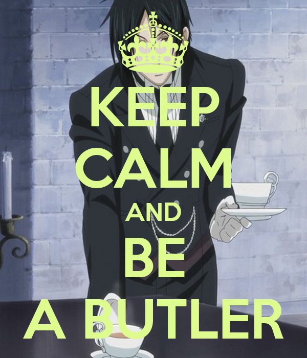 KEEP CALM AND BE A BUTLER