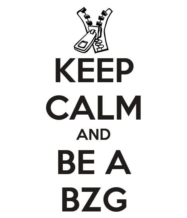 KEEP CALM AND BE A BZG