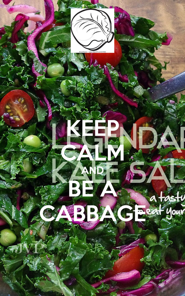 KEEP CALM AND BE A CABBAGE