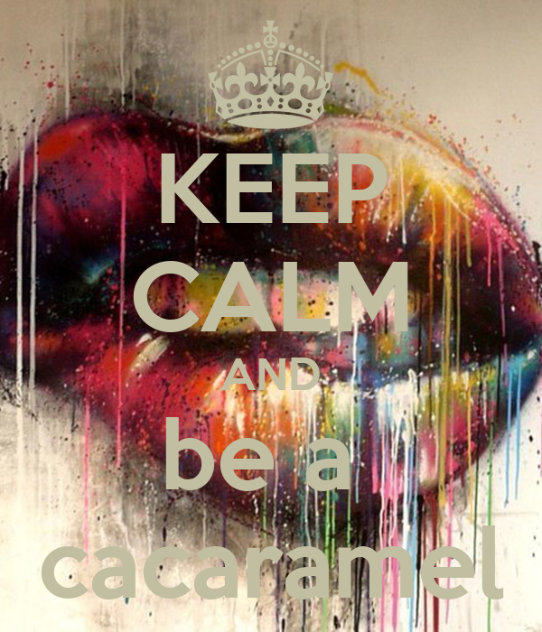KEEP CALM AND be a  cacaramel