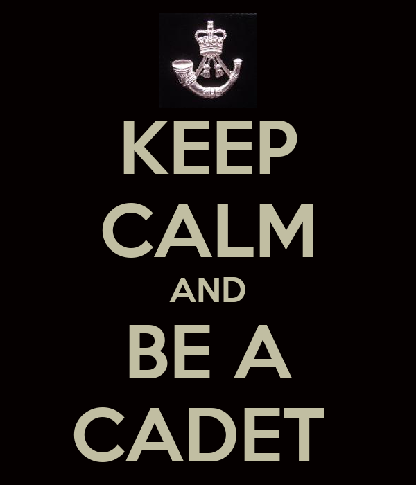 KEEP CALM AND BE A CADET