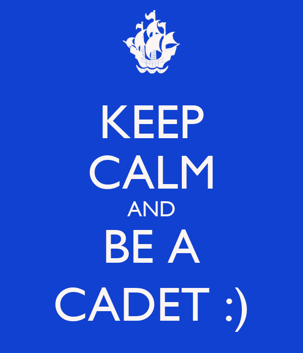 KEEP CALM AND BE A CADET :)