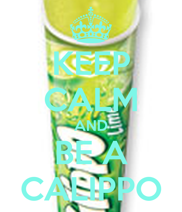 KEEP CALM AND BE A CALIPPO