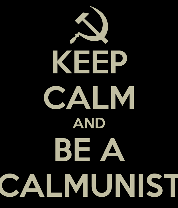 KEEP CALM AND BE A CALMUNIST