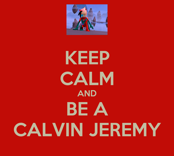 KEEP CALM AND BE A CALVIN JEREMY