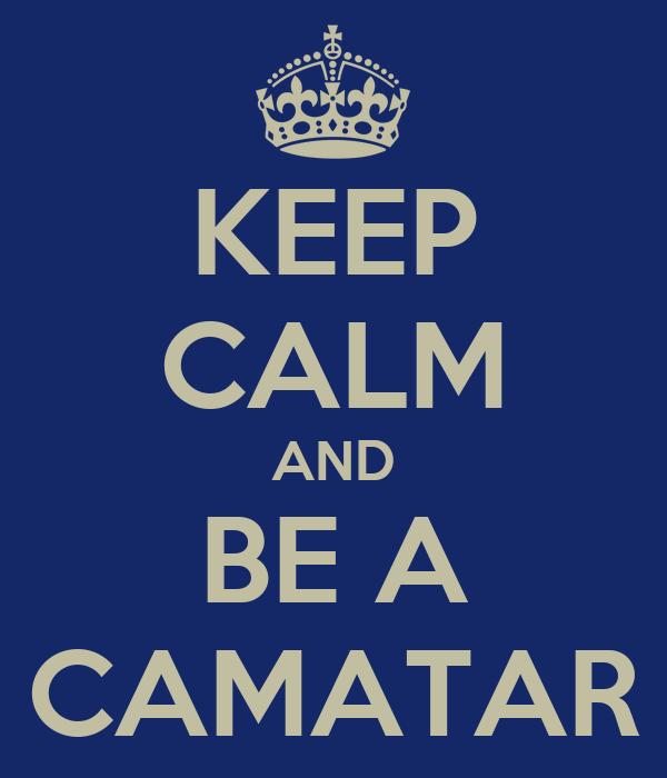 KEEP CALM AND BE A CAMATAR