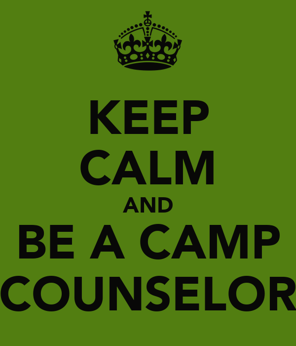 KEEP CALM AND BE A CAMP COUNSELOR