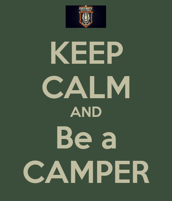 KEEP CALM AND Be a CAMPER
