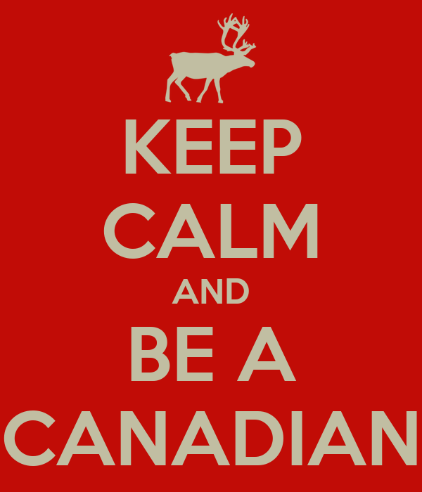 KEEP CALM AND BE A CANADIAN