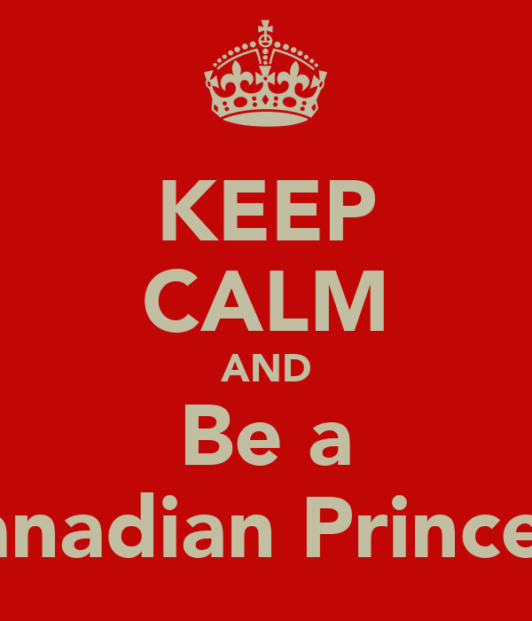 KEEP CALM AND Be a Canadian Princess