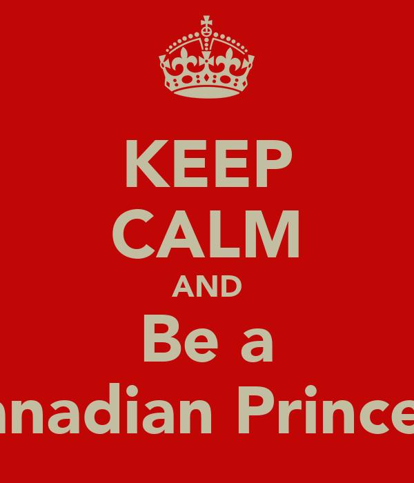 KEEP CALM AND Be a Canadian Princess