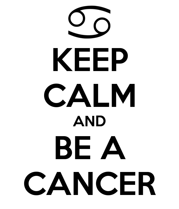 KEEP CALM AND BE A CANCER