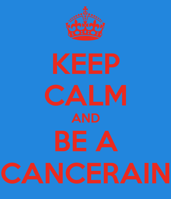 KEEP CALM AND BE A CANCERAIN