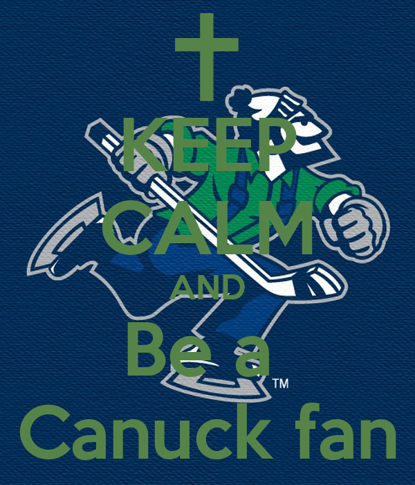 KEEP CALM AND Be a  Canuck fan