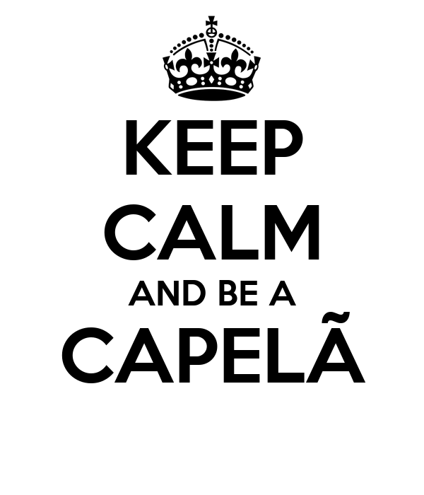 KEEP CALM AND BE A CAPELÃ