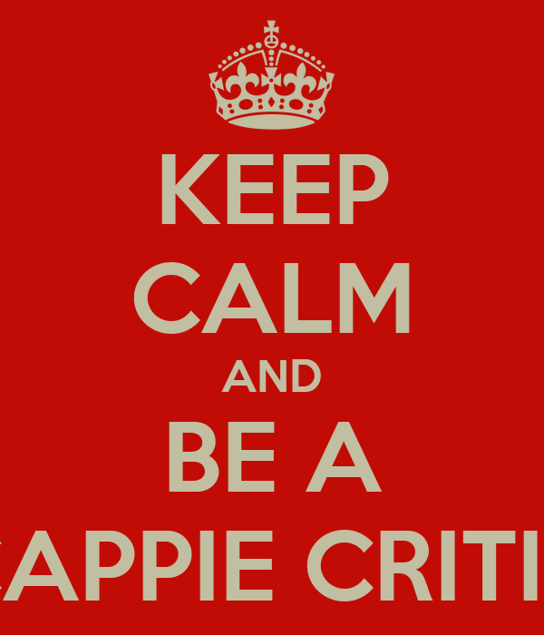 KEEP CALM AND BE A CAPPIE CRITIC