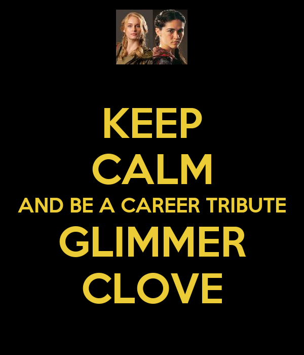 KEEP CALM AND BE A CAREER TRIBUTE GLIMMER CLOVE