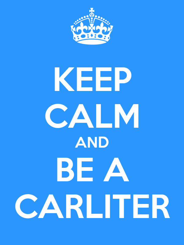KEEP CALM AND BE A CARLITER