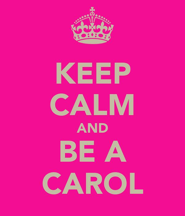 KEEP CALM AND BE A CAROL