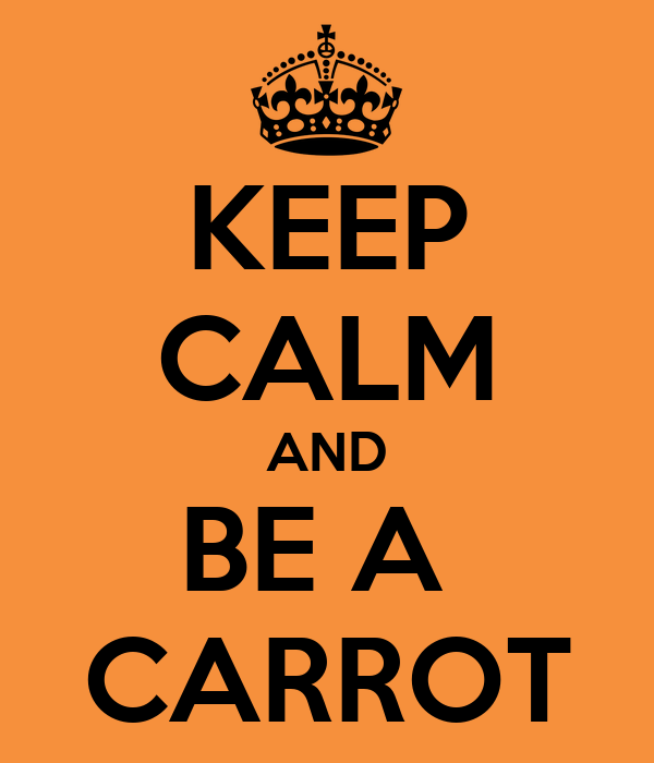 KEEP CALM AND BE A  CARROT