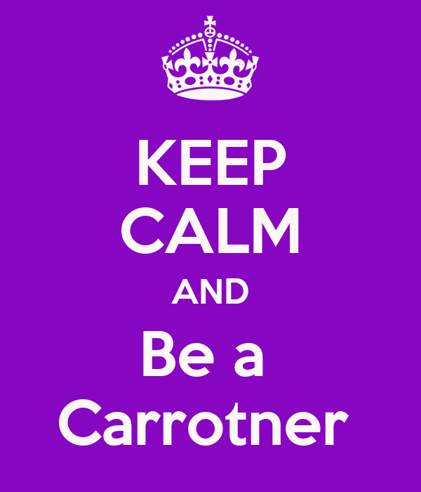 KEEP CALM AND Be a  Carrotner