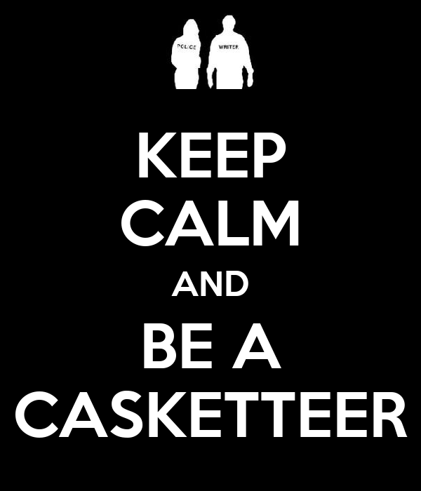 KEEP CALM AND BE A CASKETTEER