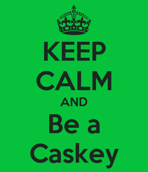 KEEP CALM AND Be a Caskey