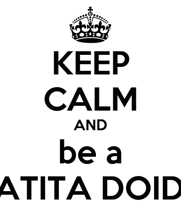 KEEP CALM AND be a CATITA DOIDA