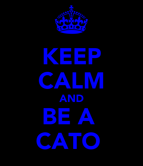 KEEP CALM AND BE A  CATO