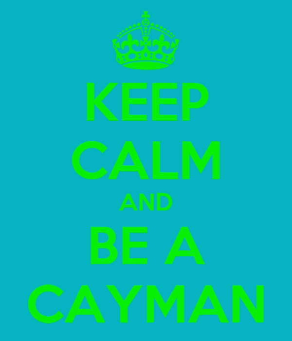 KEEP CALM AND BE A CAYMAN
