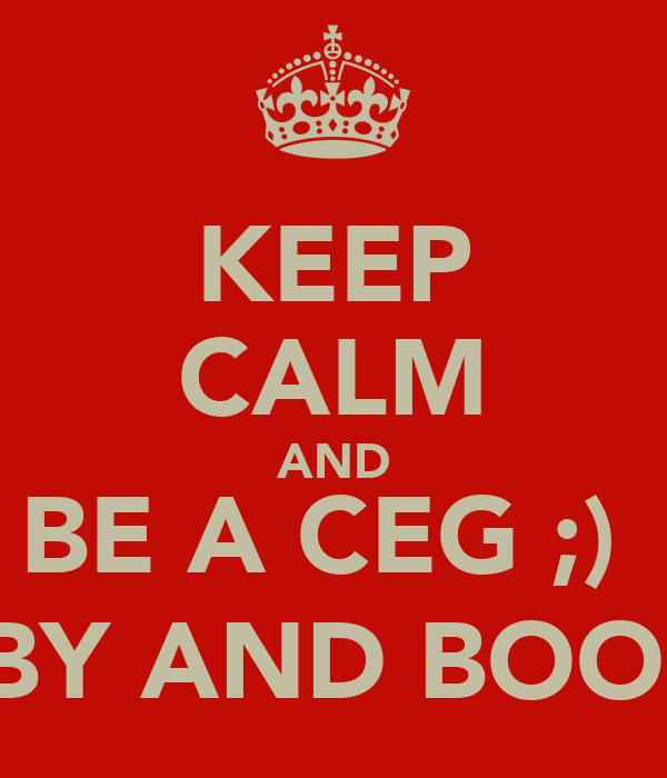 KEEP CALM AND BE A CEG ;)  KIRBY AND BOOIE !