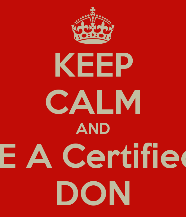 KEEP CALM AND BE A Certified  DON