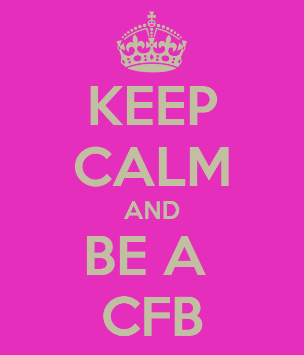 KEEP CALM AND BE A  CFB
