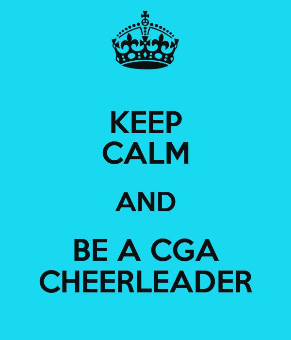 KEEP CALM AND BE A CGA CHEERLEADER